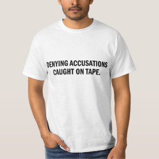 Denying Accusations Caught On Tape T-Shirt