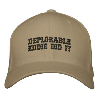 DEPLORABLE EDDIE DID IT - by eZaZZleMan.com Embroidered Hat
