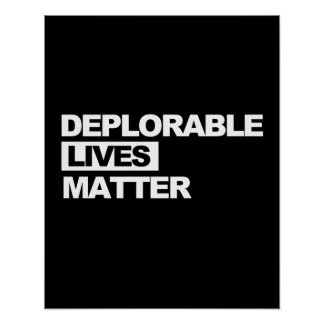 Deplorable Lives Matter -- Anti-Trump 2016 - white Poster