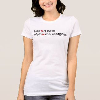 Deport hate, welcome refugees T-Shirt
