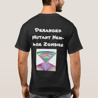 Deranged Mutant New-Age Zombies T-Shirt