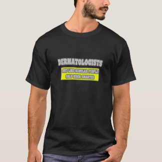 Dermatologists...Much Smarter T-Shirt