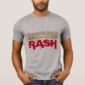 dermatologists never  do anthing rash doctor pun T-Shirt