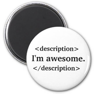 Description = I'm awesome 2 Inch Round Magnet