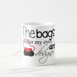 Designer Bags under my eyes coffee mug