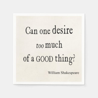 Desire Too Much of a Good Thing Shakespeare Quote Paper Napkin