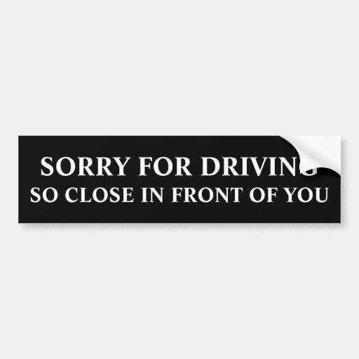 Désolé pour conduire fermez-vous ainsi devant vous autocollant pour voiture