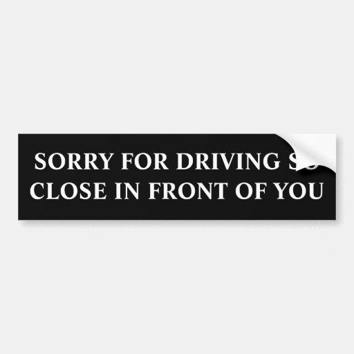 Désolé pour conduire fermez-vous ainsi devant vous autocollants pour voiture