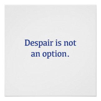 Despair is not an option. poster