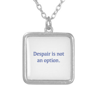 Despair is not an Option Silver Plated Necklace