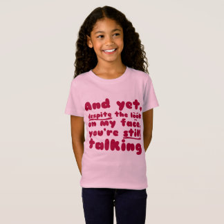 Despite the look...You're still talking - Funny T-Shirt