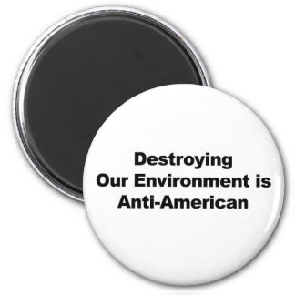 Destroying Our Environment is Anti-American Magnet