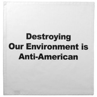 Destroying Our Environment is Anti-American Napkin