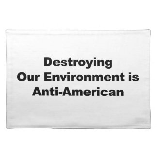 Destroying Our Environment is Anti-American Placemat