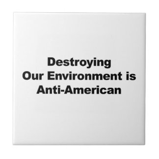 Destroying Our Environment is Anti-American Tile