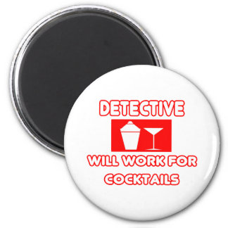 Detective...Will Work For Cocktails Magnet