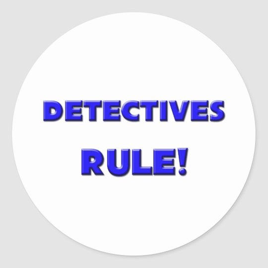 Detectives Rule! Classic Round Sticker