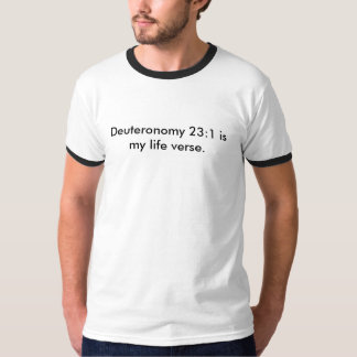 Deuteronomy 23:1 is my life verse. T-Shirt
