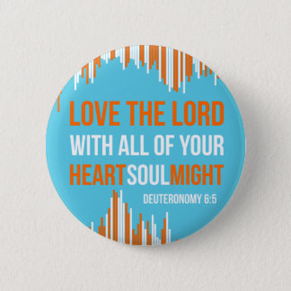 Deuteronomy 6:5 - Heart Soul Might 2 Inch Round Button