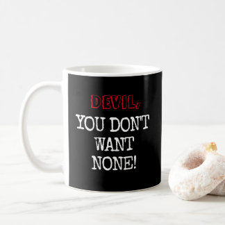 """devil, YOU DON'T WANT NONE!!!"" Dark Mug"