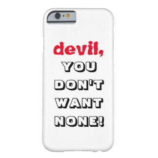 """devil, YOU DON'T WANT NONE!!!"" Device Case"