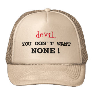 """""""devil, YOU DON'T WANT NONE!!!"""" Trucker Hat"""