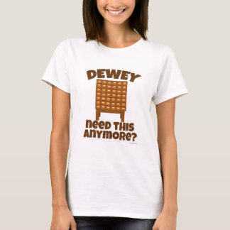 Dewey Need This? T-Shirt