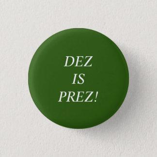 DEZ IS PREZ! Button