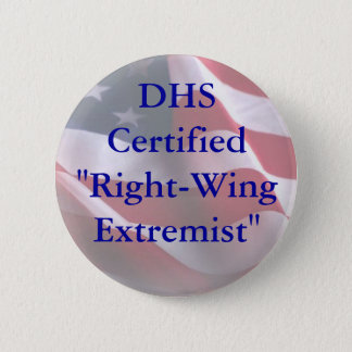 """DHSCertified""""Right-WingExtremist"""" 2 Inch Round Button"""