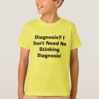 Diagnosis? I Don't Need No Stinking Diagnosis! T-Shirt