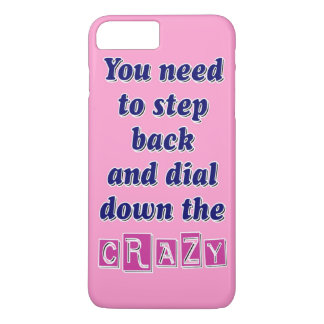 DIAL DOWN THE CRAZY iPhone 7 PLUS CASE