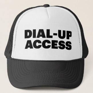 DIAL-UP ACCESS fun slogan trucker hat