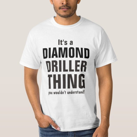 Diamond driller thing you wouldn't understand T-Shirt