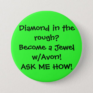 Diamond in the rough?Become a Jewel w/Avon!ASK ... 3 Inch Round Button