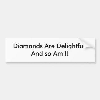Diamonds Are Delightful  !And so Am I! Bumper Sticker