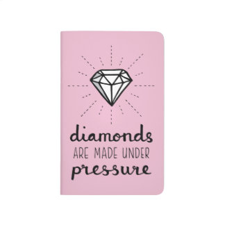 Diamonds Are Made Under Pressure Typography Quote Journal
