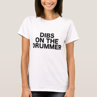 Dibs On The Drummer Drums Concert Gig Show Music T-Shirt