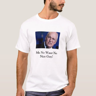 Dick Cheney Ain't No Nice Guy T-Shirt