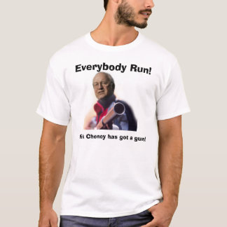 Dick Cheney has got a gun!, Everybody Run!, Dic... T-Shirt