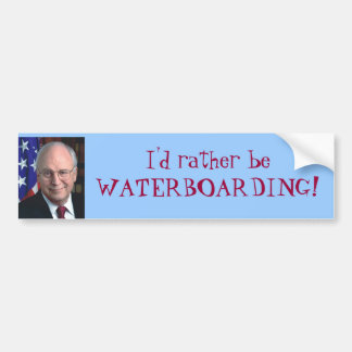 "Dick Cheney: ""I'd rather be WATERBOARDING!"" Bumper Sticker"