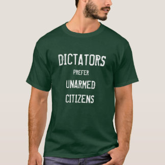 Dictators prefer unarmed citizens T-Shirt