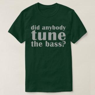 """Did anybody tune the bass?"" Dark Tee"