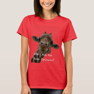 Did I Ask For Your Opinion? T-Shirt