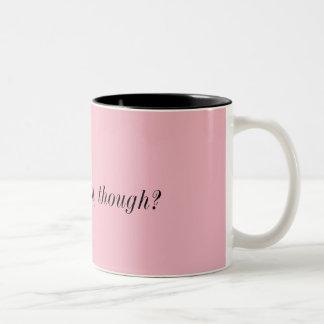 did i ask you, though - Two-Tone coffee mug