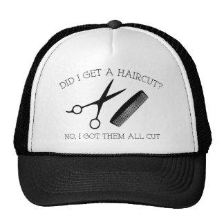Did I Get A Haircut? No, I Got Them All Cut. Trucker Hat