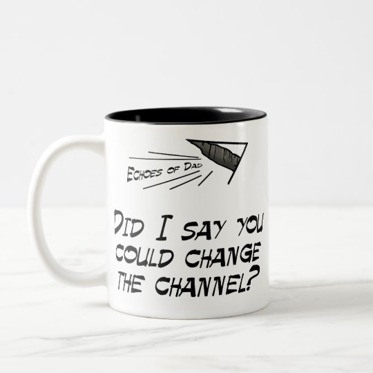 Did I say you could change the channel? Two-Tone Coffee Mug