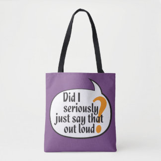 Did I seriously just say that out loud? Tote Bag