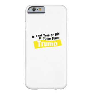 Did It Come From Trump Funny Barely There iPhone 6 Case