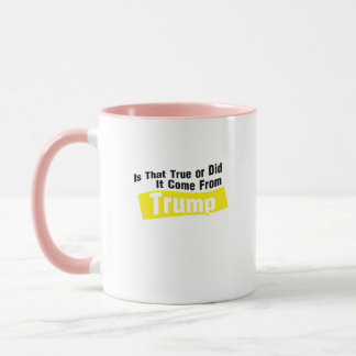 Did It Come From Trump Funny Mug
