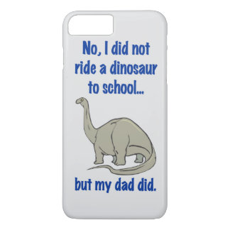 DID NOT RIDE A DINOSAUR iPhone 7 PLUS CASE